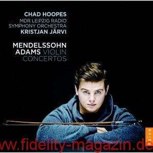 Chad Hoopes, Kristjan Järvi, MDR Radio Sinfonieorchester Leipzig. Felix Mendelssohn Bartholdy, John Adams - Violinkonzerte