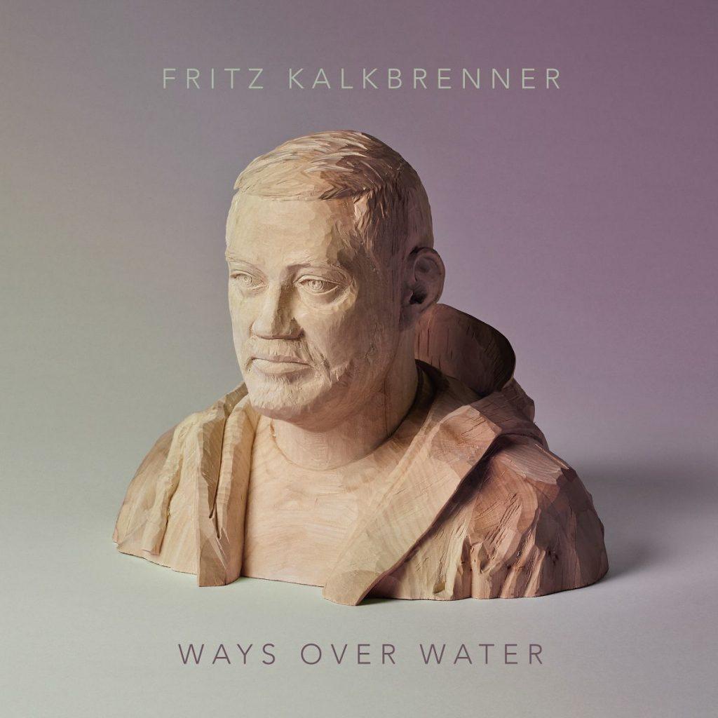 Fritz Kalkbrenner – Ways Over Water