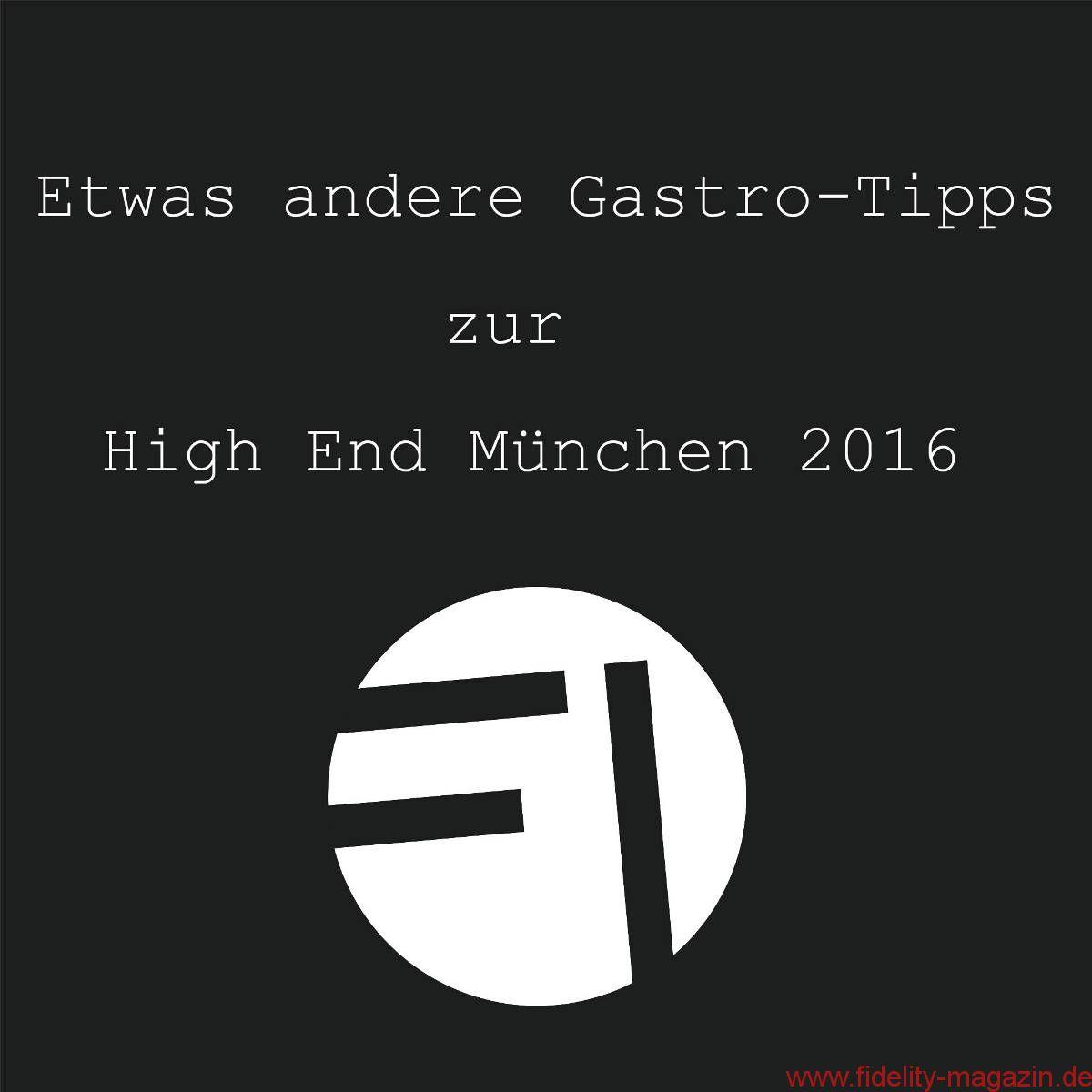 Etwas andere Gastro-Tipps zur High End München 2016