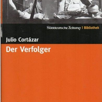 Julio Cortázar – Der Verfolger