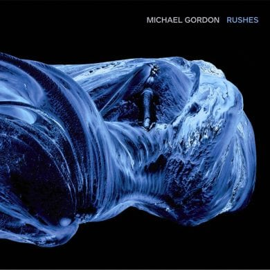 Rushes Ensemble: Michael Gordon – Rushes