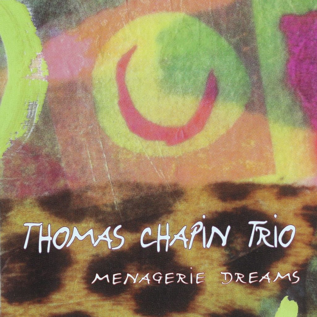 Thomas Chapin Trio - Menagerie Dreams
