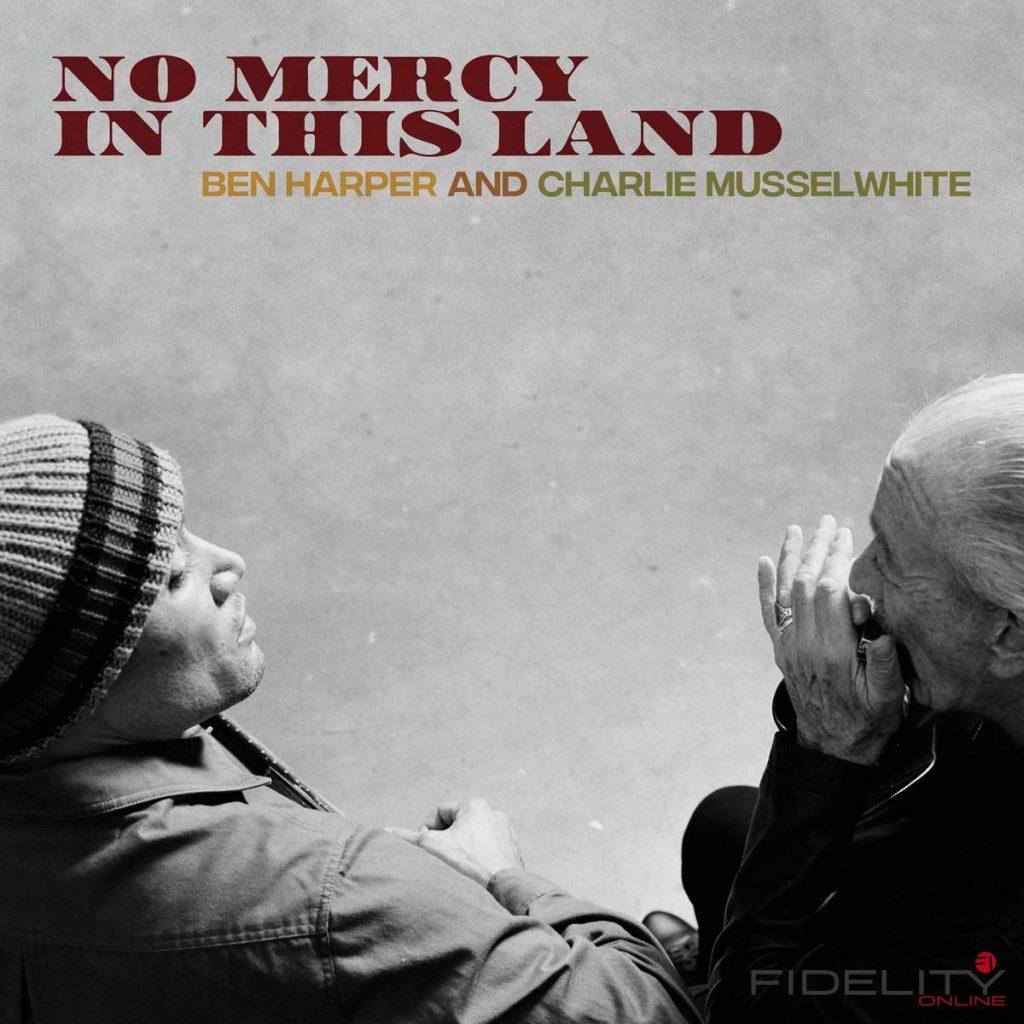 Ben Harper & Charlie Musselwhite No Mercy In This Land Label: Anti Format: CD, LP, DL 24-bit