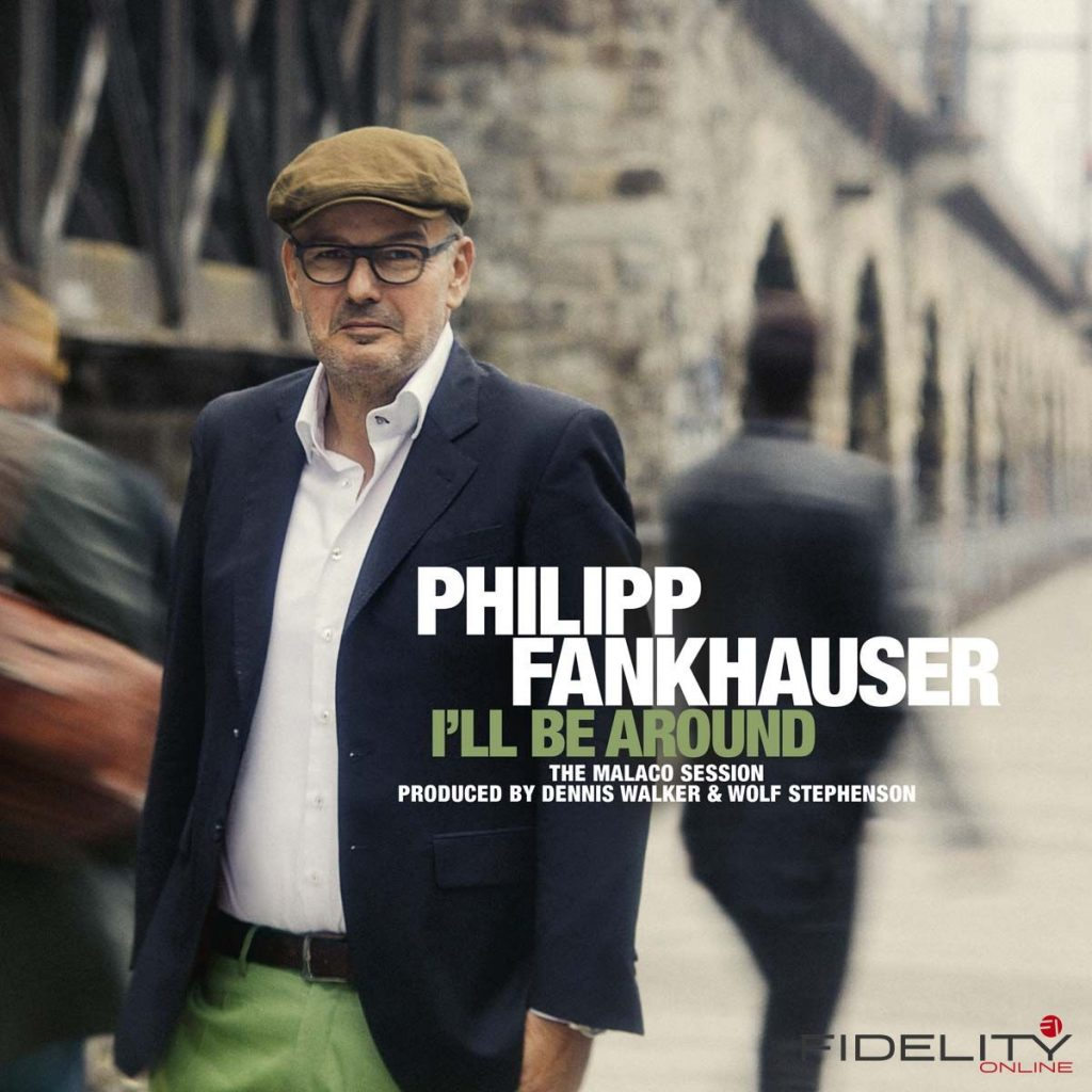 Philipp Fankhauser I'll Be Around Label: Funk House Blues Productions/Sony Format: CD, LP, DL 16/44,1
