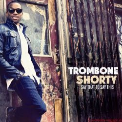 Funkadelity Trombone Shorty Say That To Say This